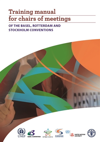 Training Manual for Chairs of Meetings of the Basel, Rotterdam and Stockholm Conventions